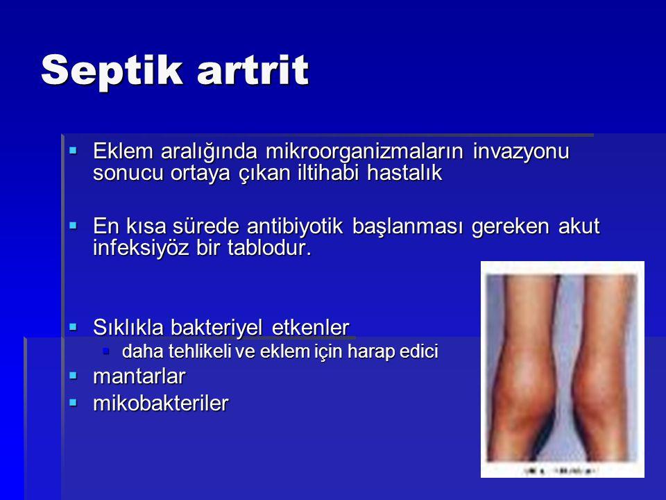 Septik artrit  Eklem aralığında mikroorganizmaların invazyonu sonucu ortaya çıkan iltihabi hastalık  En kısa sürede antibiyotik başlanması gereken a