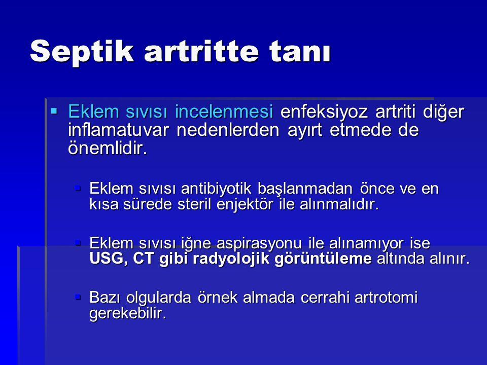 Septik artritte tanı  Eklem sıvısı incelenmesi enfeksiyoz artriti diğer inflamatuvar nedenlerden ayırt etmede de önemlidir.  Eklem sıvısı antibiyoti