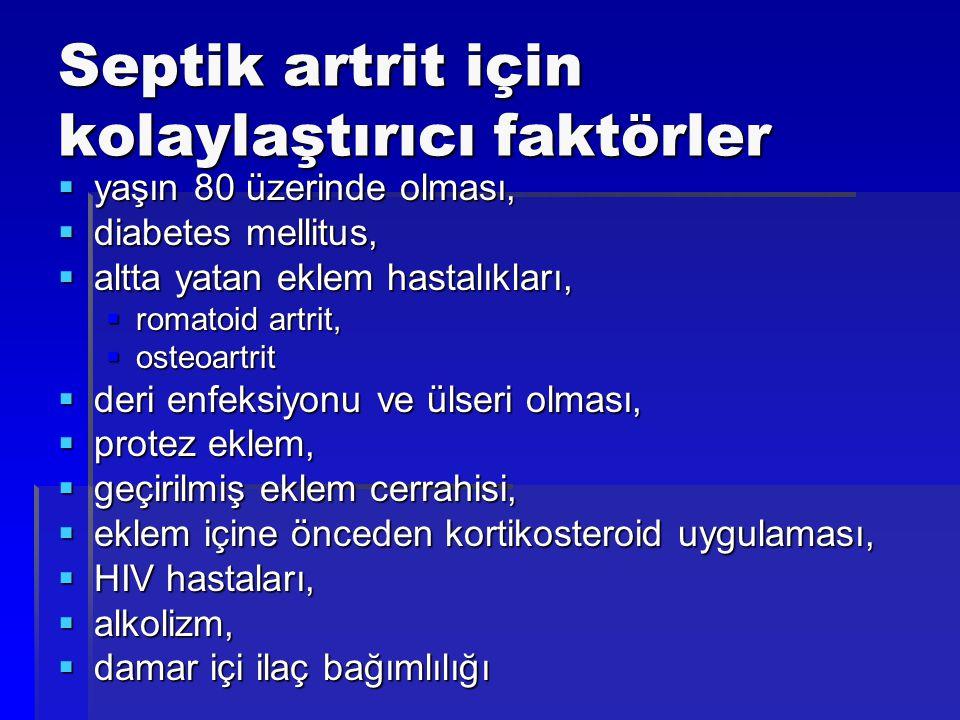 Septik artrit için kolaylaştırıcı faktörler  yaşın 80 üzerinde olması,  diabetes mellitus,  altta yatan eklem hastalıkları,  romatoid artrit,  os