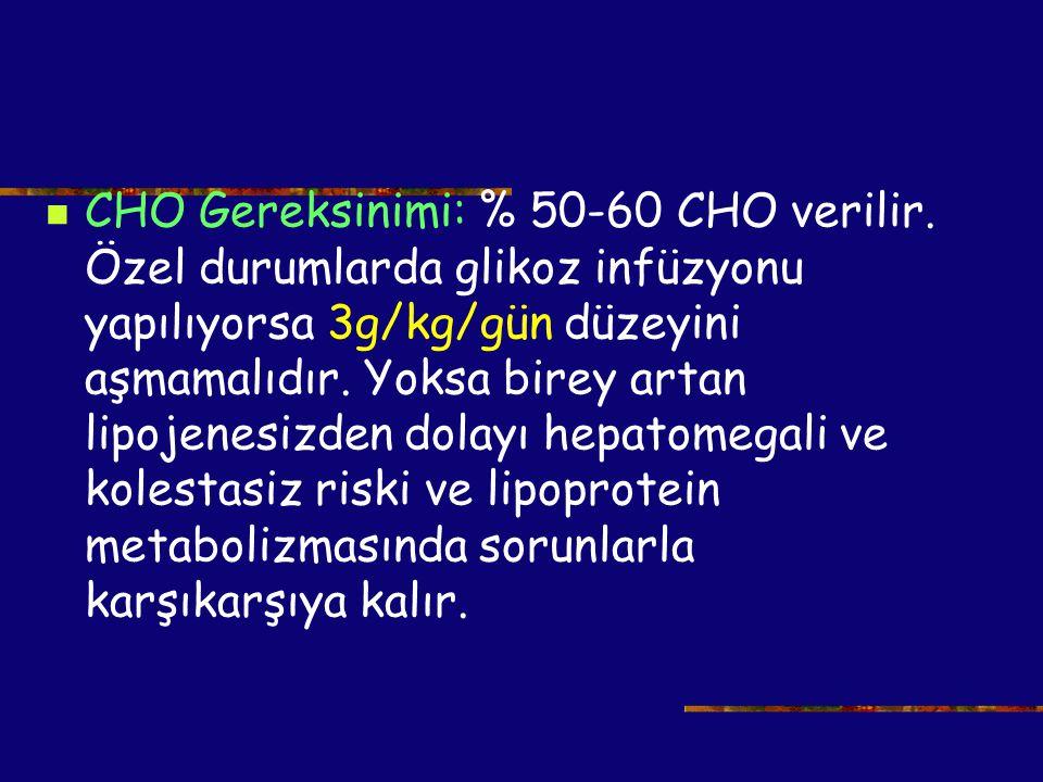 CHO Gereksinimi: % 50-60 CHO verilir. Özel durumlarda glikoz infüzyonu yapılıyorsa 3g/kg/gün düzeyini aşmamalıdır. Yoksa birey artan lipojenesizden do