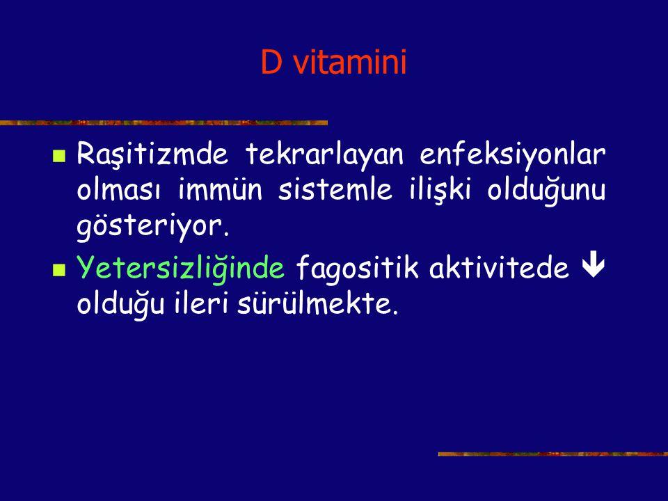 D vitamini Raşitizmde tekrarlayan enfeksiyonlar olması immün sistemle ilişki olduğunu gösteriyor. Yetersizliğinde fagositik aktivitede  olduğu ileri