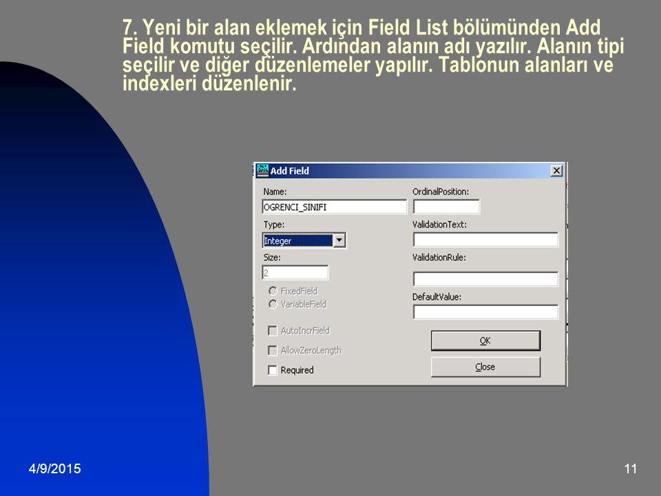 4/9/201511 7.Yeni bir alan eklemek için Field List bölümünden Add Field komutu seçilir.