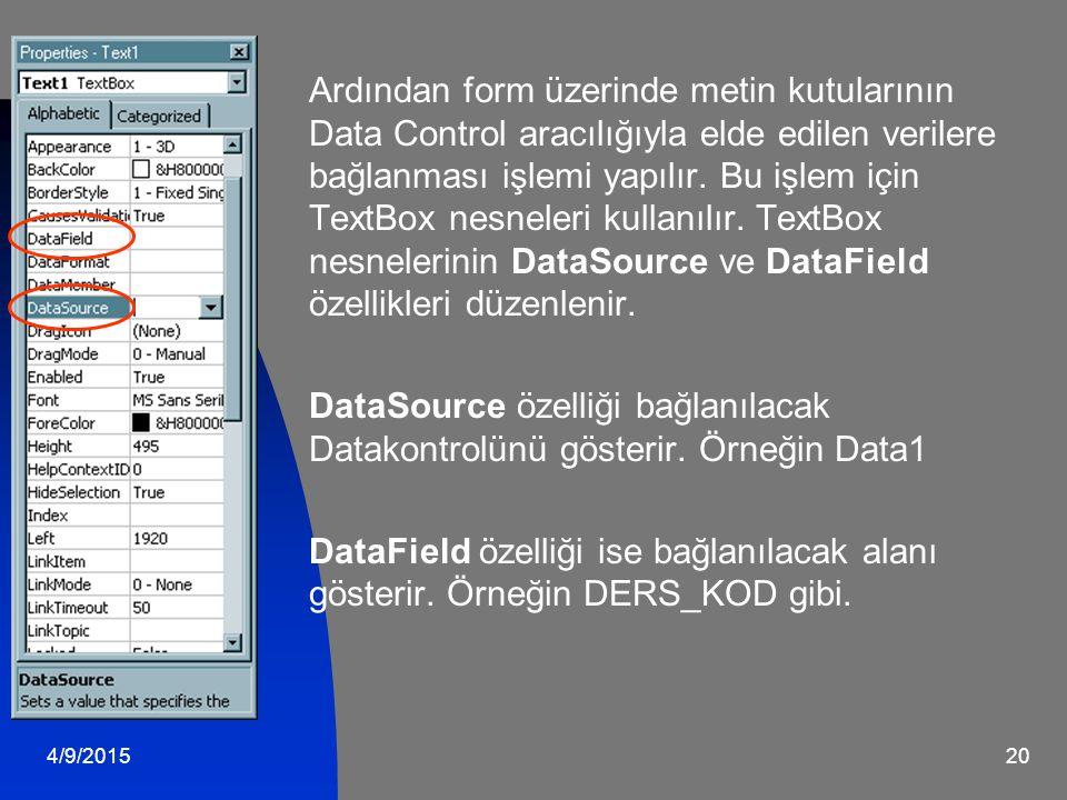 4/9/201520 Ardından form üzerinde metin kutularının Data Control aracılığıyla elde edilen verilere bağlanması işlemi yapılır.