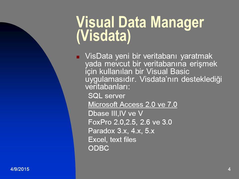 4/9/20154 Visual Data Manager (Visdata) VisData yeni bir veritabanı yaratmak yada mevcut bir veritabanına erişmek için kullanılan bir Visual Basic uygulamasıdır.