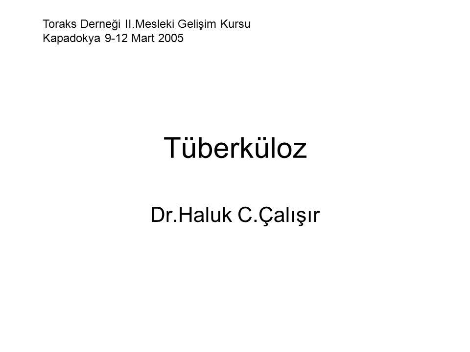 Tüberküloz Dr.Haluk C.Çalışır Toraks Derneği II.Mesleki Gelişim Kursu Kapadokya 9-12 Mart 2005