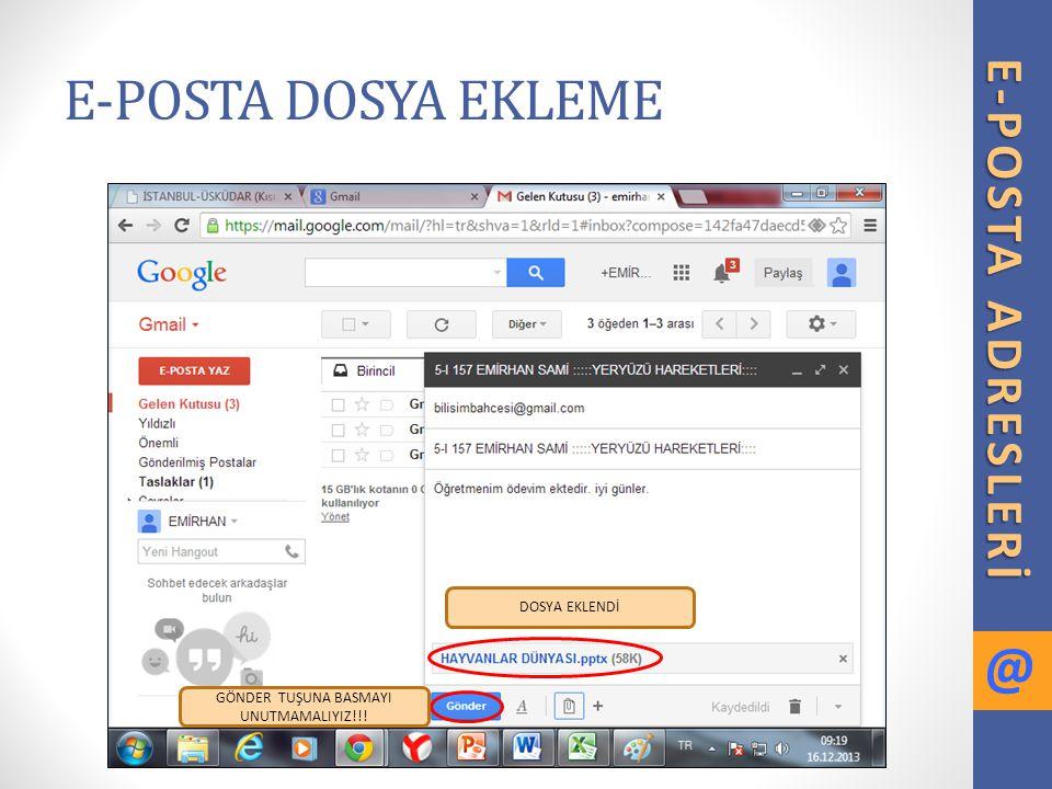 E-POSTA DOSYA EKLEME E-POSTA ADRESLERİ @ DOSYA EKLENDİ GÖNDER TUŞUNA BASMAYI UNUTMAMALIYIZ!!!
