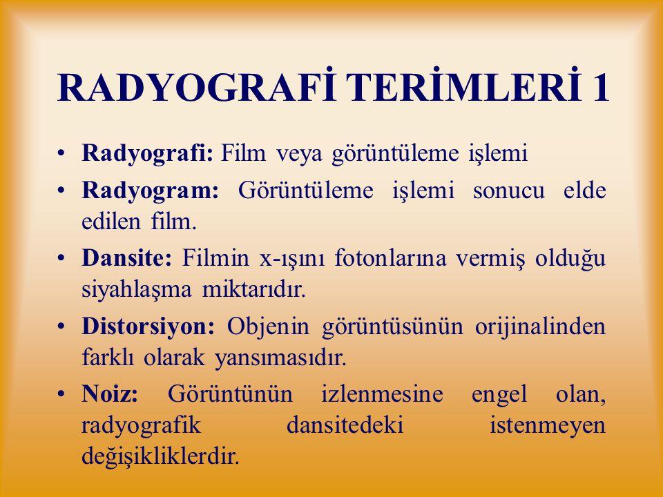 RADYOGRAFİ TERİMLERİ 1 Radyografi: Film veya görüntüleme işlemi Radyogram: Görüntüleme işlemi sonucu elde edilen film. Dansite: Filmin x-ışını fotonla