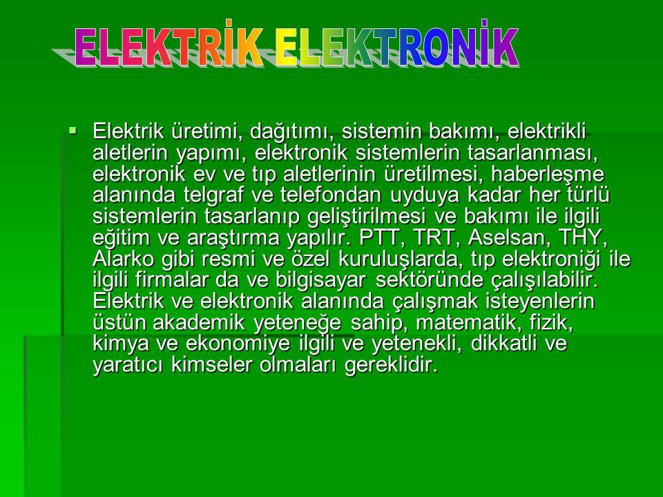  Elektrik üretimi, dağıtımı, sistemin bakımı, elektrikli aletlerin yapımı, elektronik sistemlerin tasarlanması, elektronik ev ve tıp aletlerinin üret