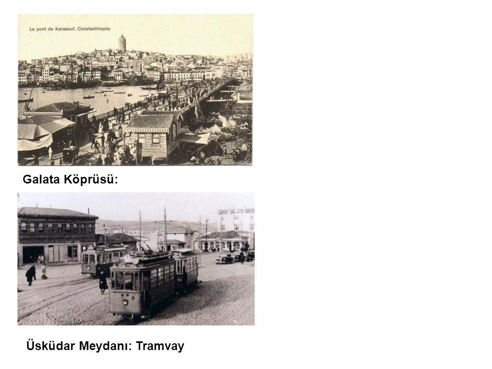 Galata Köprüsü: Üsküdar Meydanı: Tramvay