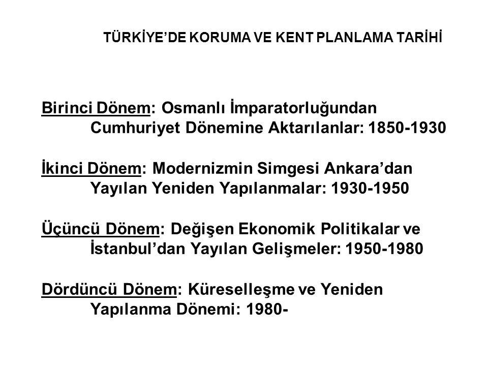 TÜRKİYE'DE KORUMA VE KENT PLANLAMA TARİHİ Birinci Dönem: Osmanlı İmparatorluğundan Cumhuriyet Dönemine Aktarılanlar: 1850-1930 İkinci Dönem: Modernizm