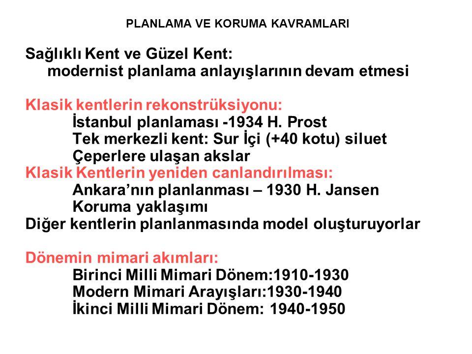 PLANLAMA VE KORUMA KAVRAMLARI Sağlıklı Kent ve Güzel Kent: modernist planlama anlayışlarının devam etmesi Klasik kentlerin rekonstrüksiyonu: İstanbul