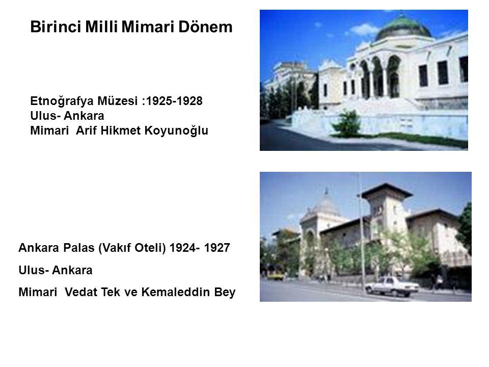 Birinci Milli Mimari Dönem Etnoğrafya Müzesi :1925-1928 Ulus- Ankara Mimari Arif Hikmet Koyunoğlu Ankara Palas (Vakıf Oteli) 1924- 1927 Ulus- Ankara M