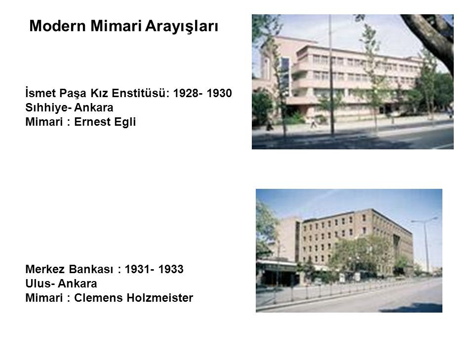 İsmet Paşa Kız Enstitüsü: 1928- 1930 Sıhhiye- Ankara Mimari : Ernest Egli Modern Mimari Arayışları Merkez Bankası : 1931- 1933 Ulus- Ankara Mimari : C