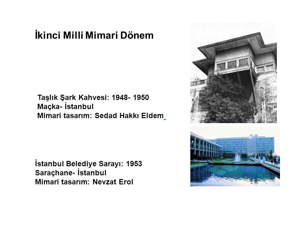 Taşlık Şark Kahvesi: 1948- 1950 Maçka- İstanbul Mimari tasarım: Sedad Hakkı Eldem İstanbul Belediye Sarayı: 1953 Saraçhane- İstanbul Mimari tasarım: N