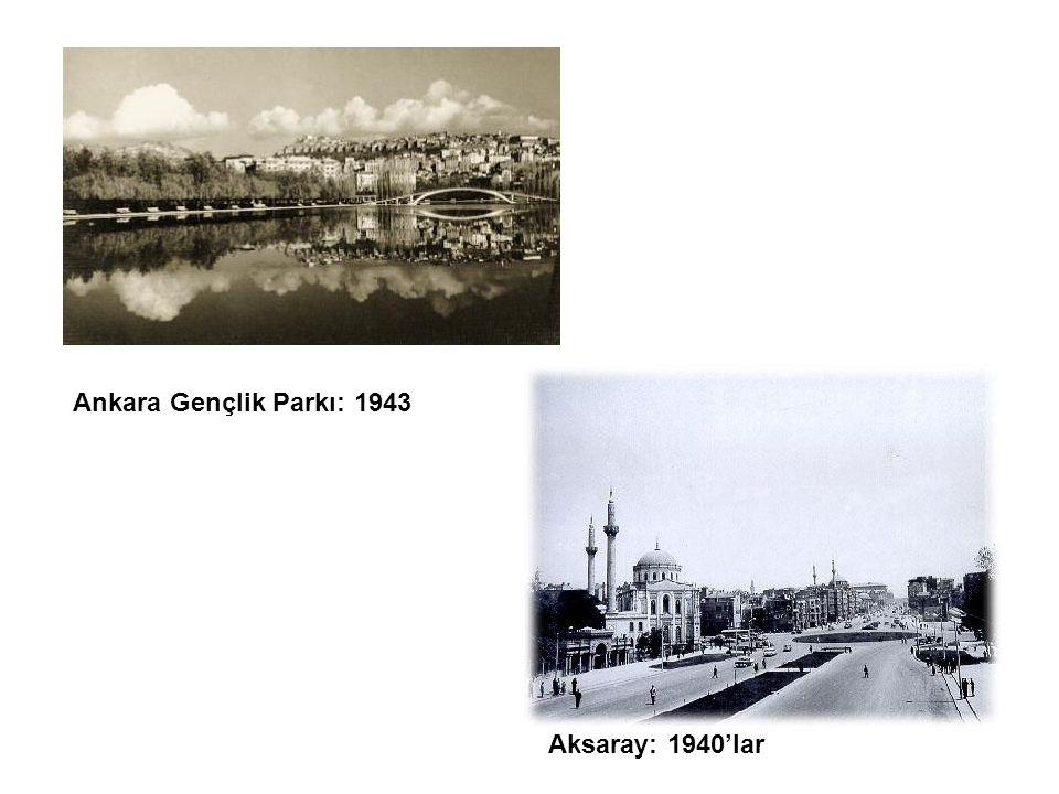 Ankara Gençlik Parkı: 1943 Aksaray: 1940'lar