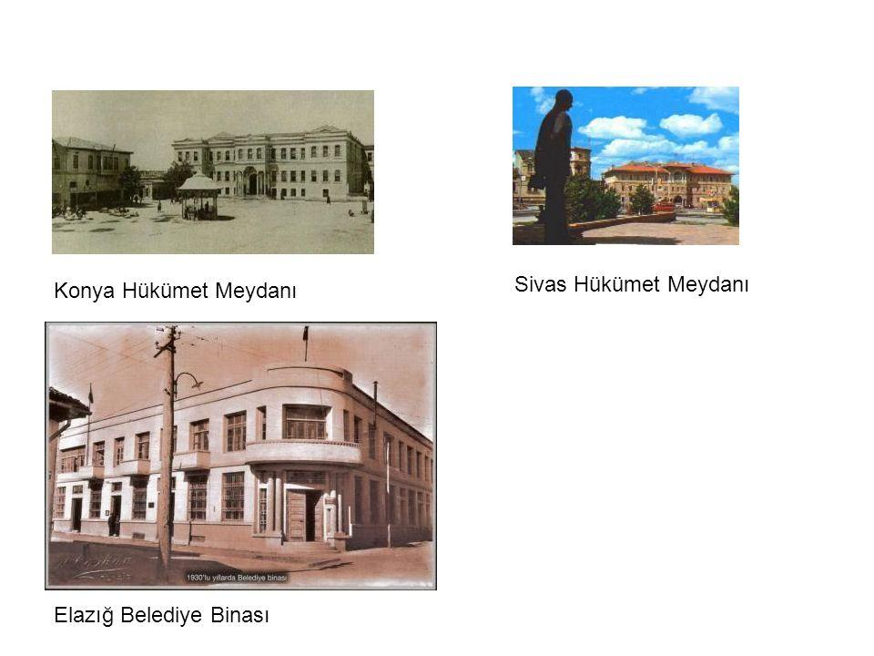 Konya Hükümet Meydanı Sivas Hükümet Meydanı Elazığ Belediye Binası