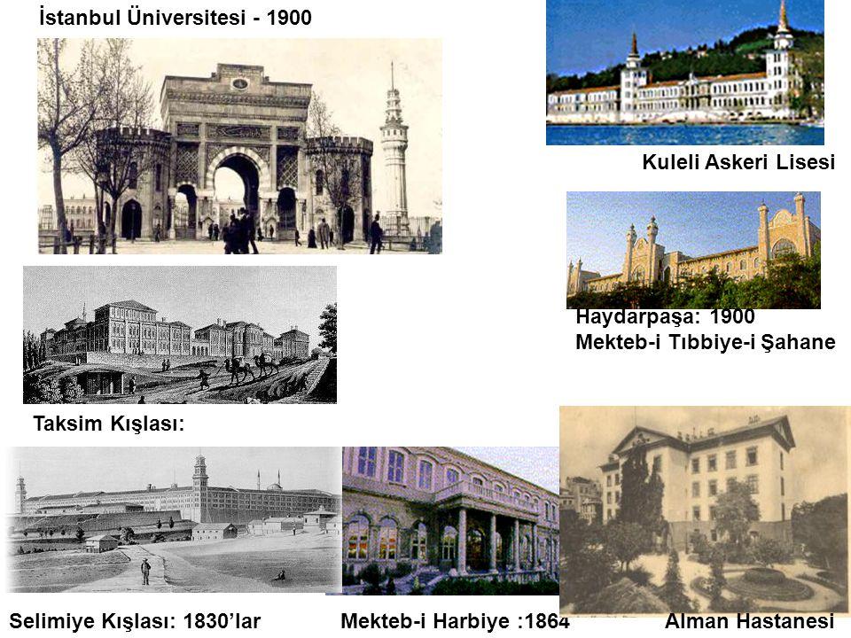 İstanbul Üniversitesi - 1900 Kuleli Askeri Lisesi Mekteb-i Harbiye :1864Selimiye Kışlası: 1830'lar Haydarpaşa: 1900 Mekteb-i Tıbbiye-i Şahane Taksim K