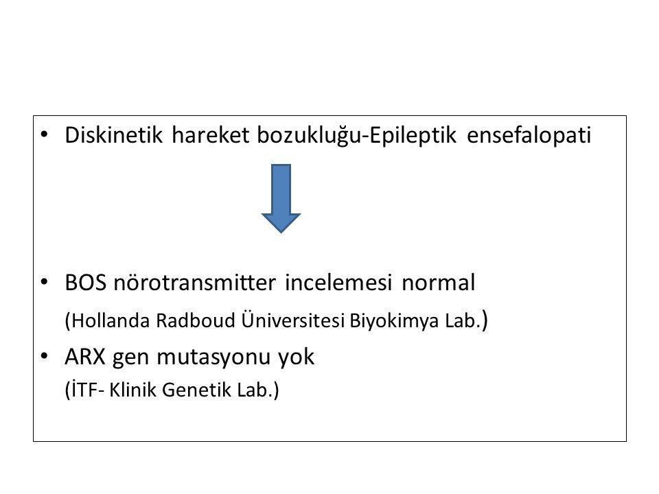 Diskinetik hareket bozukluğu-Epileptik ensefalopati BOS nörotransmitter incelemesi normal (Hollanda Radboud Üniversitesi Biyokimya Lab. ) ARX gen muta