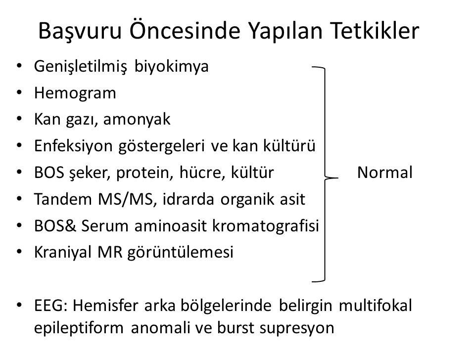 Başvuru Öncesinde Yapılan Tetkikler Genişletilmiş biyokimya Hemogram Kan gazı, amonyak Enfeksiyon göstergeleri ve kan kültürü BOS şeker, protein, hücr