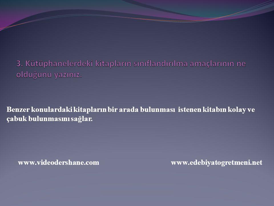 Benzer konulardaki kitapların bir arada bulunması istenen kitabın kolay ve çabuk bulunmasını sağlar. www.videodershane.com www.edebiyatogretmeni.net
