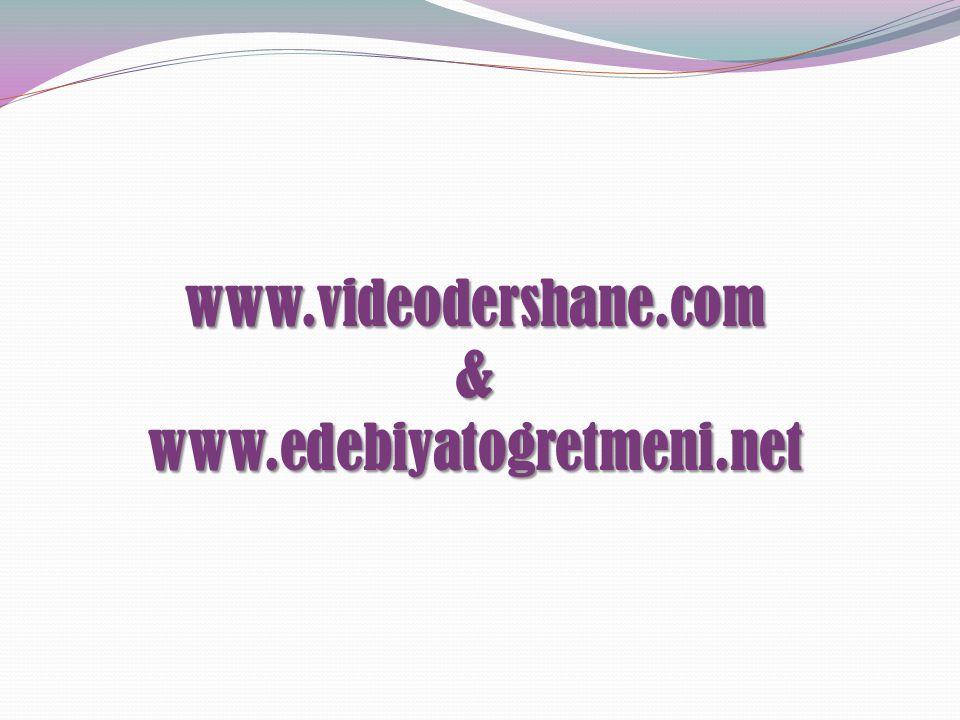 www.videodershane.com & www.edebiyatogretmeni.net