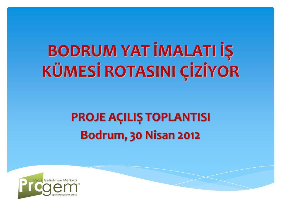 BODRUM YAT İMALATI İŞ KÜMESİ ROTASINI ÇİZİYOR PROJE AÇILIŞ TOPLANTISI Bodrum, 30 Nisan 2012