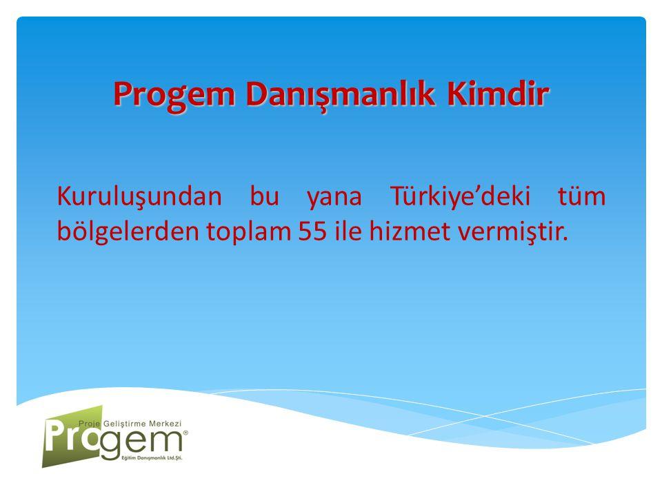 Progem Danışmanlık Kimdir Kuruluşundan bu yana Türkiye'deki tüm bölgelerden toplam 55 ile hizmet vermiştir.
