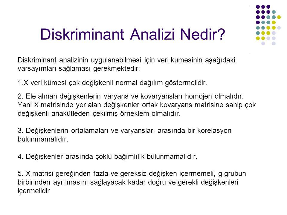 Diskriminant Analizi Nedir? Diskriminant analizinin uygulanabilmesi için veri kümesinin aşağıdaki varsayımları sağlaması gerekmektedir: 1.X veri kümes