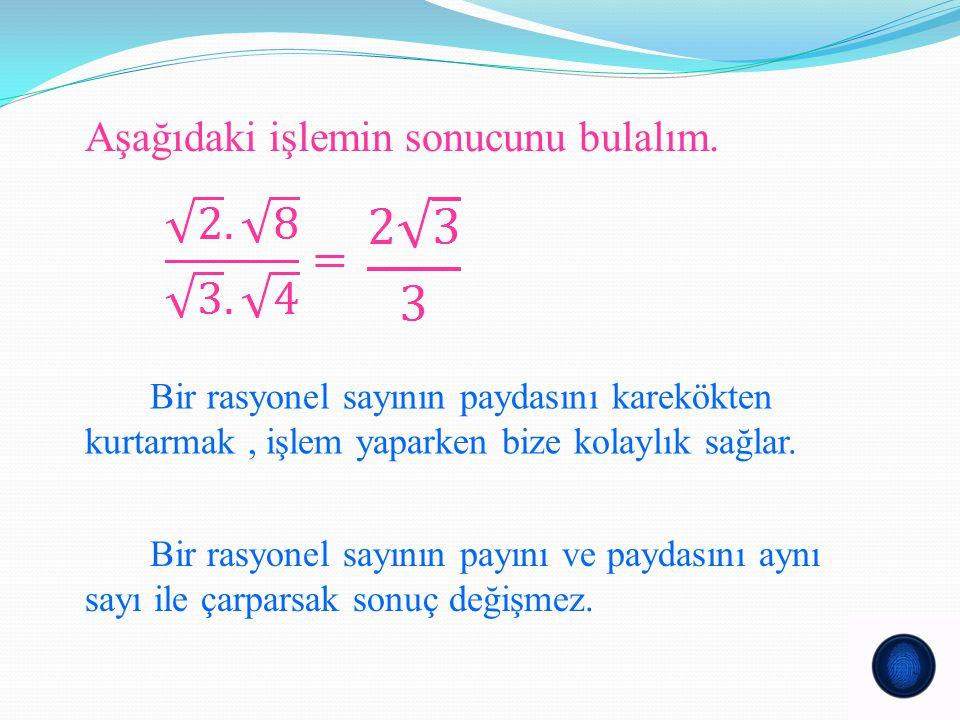 Aşağıdaki işlemin sonucunu bulalım. Bir rasyonel sayının paydasını karekökten kurtarmak, işlem yaparken bize kolaylık sağlar. Bir rasyonel sayının pay
