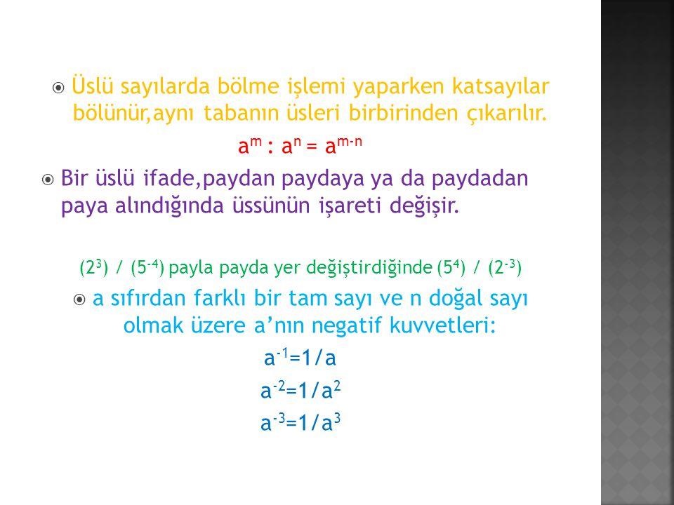  Üslü sayılarda bölme işlemi yaparken katsayılar bölünür,aynı tabanın üsleri birbirinden çıkarılır. a m : a n = a m-n  Bir üslü ifade,paydan paydaya