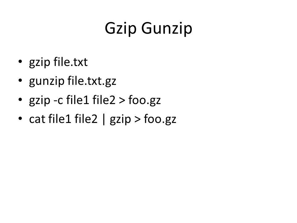 Gzip Gunzip gzip file.txt gunzip file.txt.gz gzip -c file1 file2 > foo.gz cat file1 file2 | gzip > foo.gz