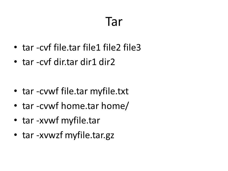 Tar tar -cvf file.tar file1 file2 file3 tar -cvf dir.tar dir1 dir2 tar -cvwf file.tar myfile.txt tar -cvwf home.tar home/ tar -xvwf myfile.tar tar -xvwzf myfile.tar.gz