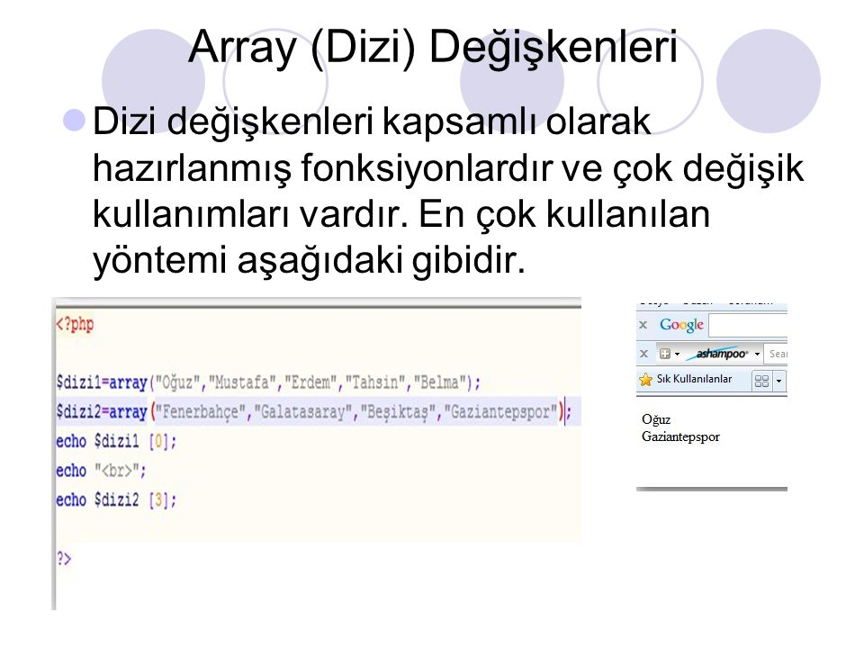 Array (Dizi) Değişkenleri Dizi değişkenleri kapsamlı olarak hazırlanmış fonksiyonlardır ve çok değişik kullanımları vardır. En çok kullanılan yöntemi