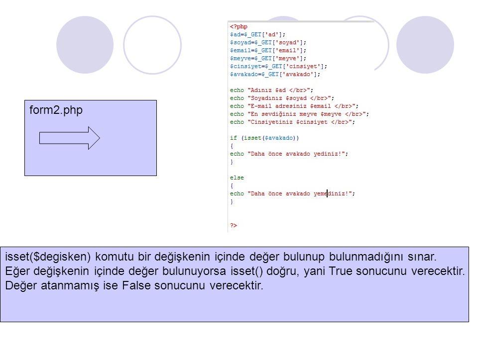 form2.php isset($degisken) komutu bir değişkenin içinde değer bulunup bulunmadığını sınar. Eğer değişkenin içinde değer bulunuyorsa isset() doğru, yan