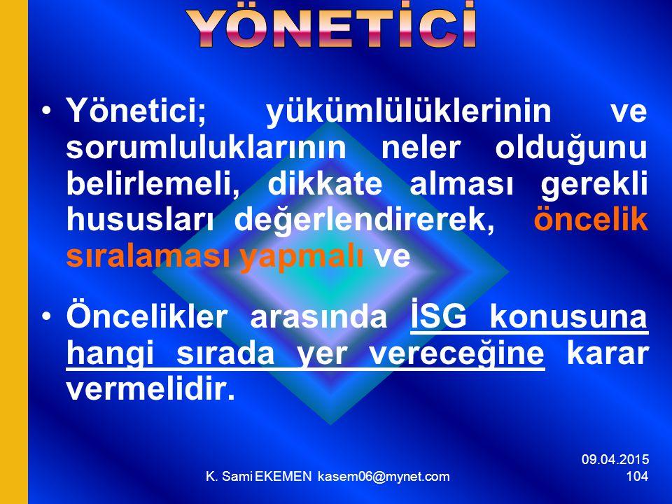 09.04.2015 K. Sami EKEMEN kasem06@mynet.com 104 Yönetici; yükümlülüklerinin ve sorumluluklarının neler olduğunu belirlemeli, dikkate alması gerekli hu