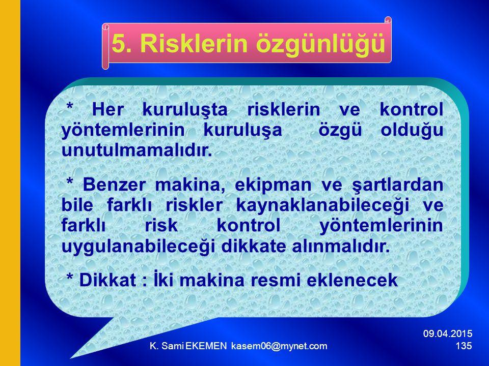 09.04.2015 K. Sami EKEMEN kasem06@mynet.com 135 * Her kuruluşta risklerin ve kontrol yöntemlerinin kuruluşa özgü olduğu unutulmamalıdır. * Benzer maki