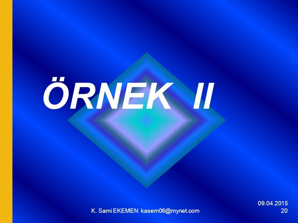 09.04.2015 K. Sami EKEMEN kasem06@mynet.com 20 ÖRNEK II