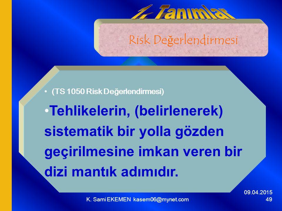 09.04.2015 K. Sami EKEMEN kasem06@mynet.com 49 Risk Değerlendirmesi (TS 1050 Risk Değerlendirmesi) Tehlikelerin, (belirlenerek) sistematik bir yolla g