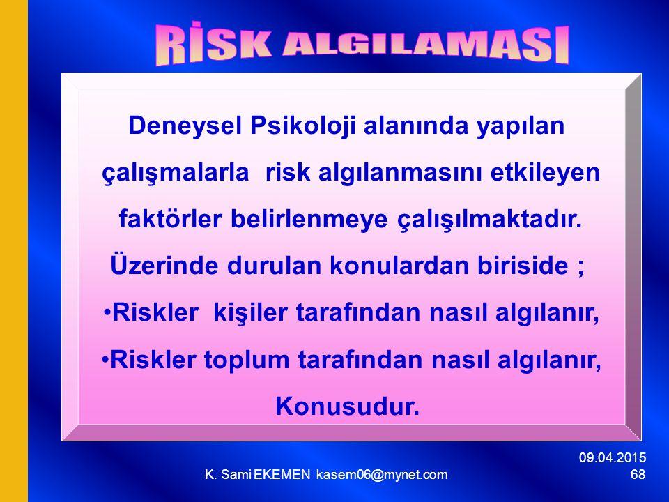 09.04.2015 K. Sami EKEMEN kasem06@mynet.com 68 Deneysel Psikoloji alanında yapılan çalışmalarla risk algılanmasını etkileyen faktörler belirlenmeye ça