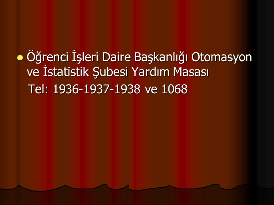 Öğrenci İşleri Daire Başkanlığı Otomasyon ve İstatistik Şubesi Yardım Masası Öğrenci İşleri Daire Başkanlığı Otomasyon ve İstatistik Şubesi Yardım Masası Tel: 1936-1937-1938 ve 1068 Tel: 1936-1937-1938 ve 1068