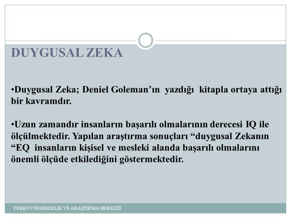 Duygusal Zeka; Deniel Goleman'ın yazdığı kitapla ortaya attığı bir kavramdır.