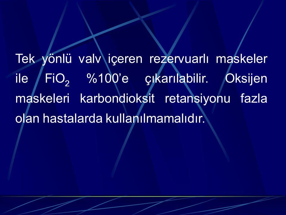 Tek yönlü valv içeren rezervuarlı maskeler ile FiO 2 %100'e çıkarılabilir.