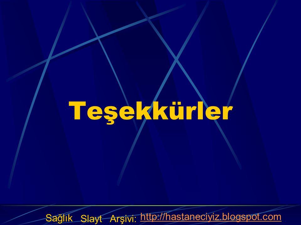 Teşekkürler Sağlık Slayt Arşivi: http://hastaneciyiz.blogspot.com