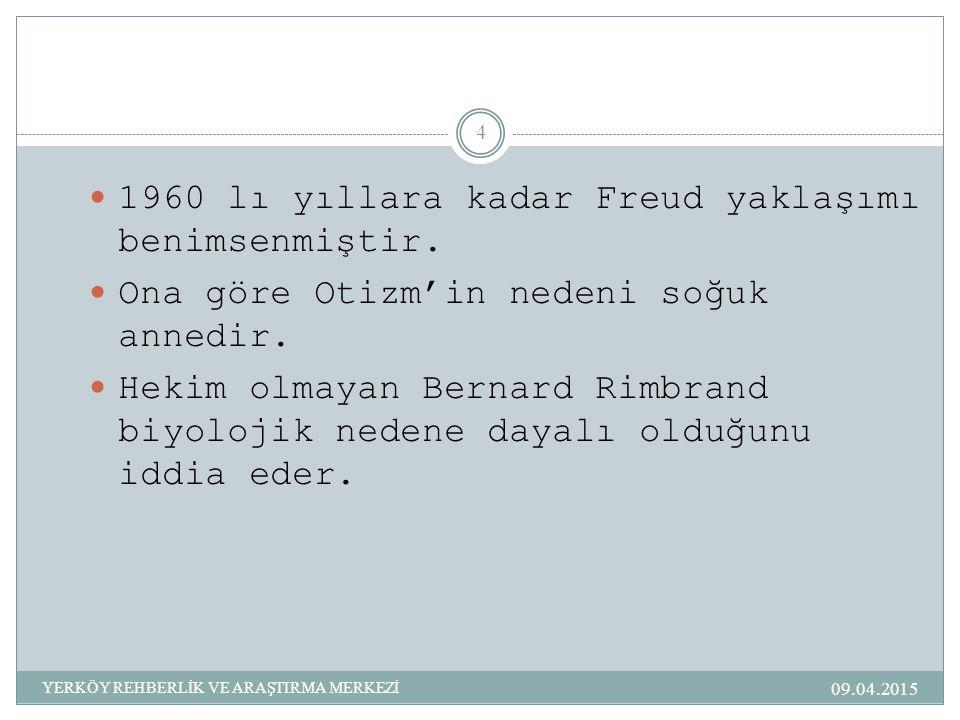 09.04.2015 4 1960 lı yıllara kadar Freud yaklaşımı benimsenmiştir.