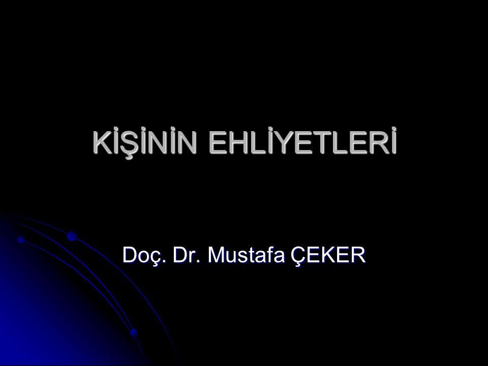KİŞİNİN EHLİYETLERİ Doç. Dr. Mustafa ÇEKER