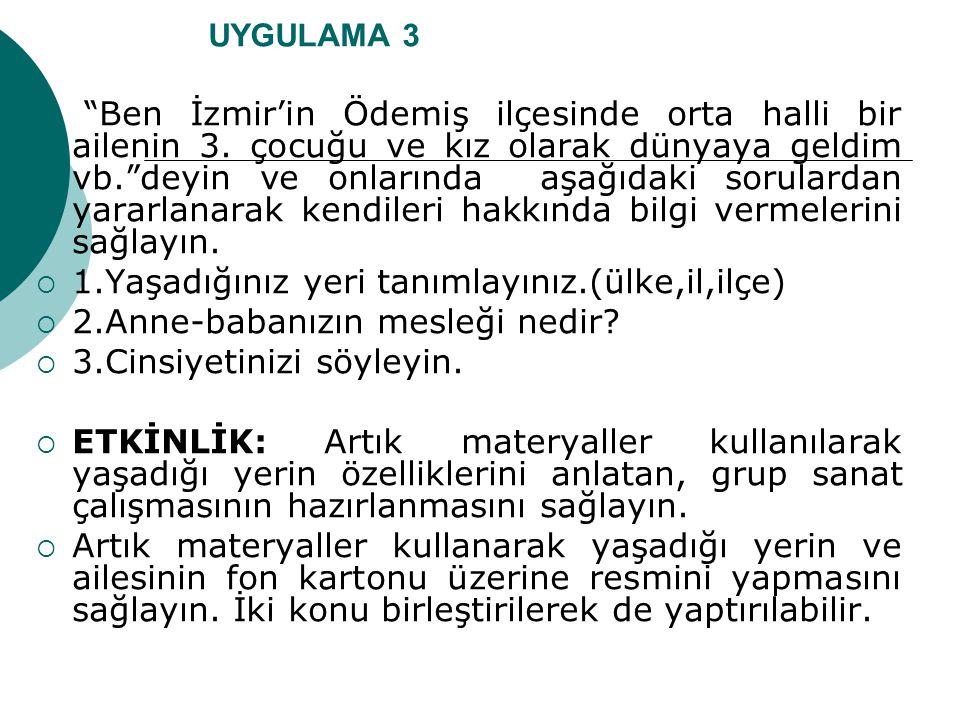 UYGULAMA 3  Ben İzmir'in Ödemiş ilçesinde orta halli bir ailenin 3.
