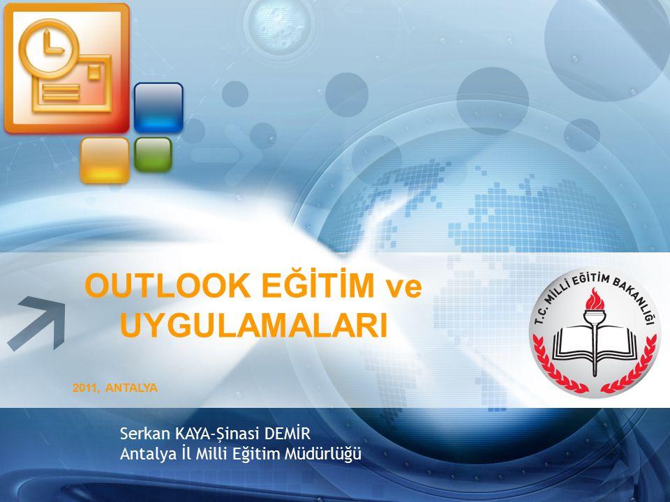 OUTLOOK EĞİTİM ve UYGULAMALARI 2011, ANTALYA Serkan KAYA-Şinasi DEMİR Antalya İl Milli Eğitim Müdürlüğü