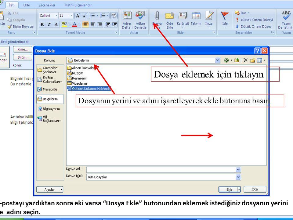 e-postayı yazdıktan sonra eki varsa Dosya Ekle butonundan eklemek istediğiniz dosyanın yerini ve adını seçin.