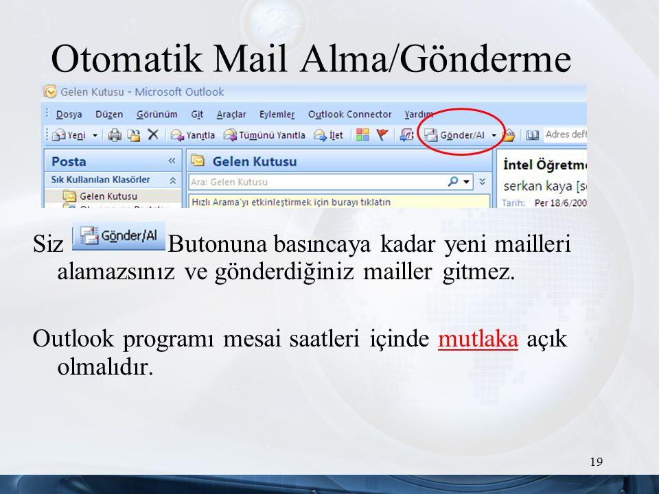 19 Otomatik Mail Alma/Gönderme Siz Butonuna basıncaya kadar yeni mailleri alamazsınız ve gönderdiğiniz mailler gitmez.