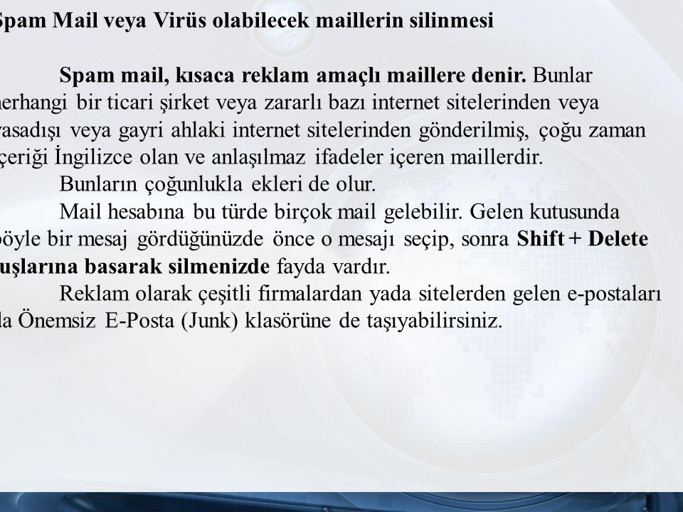 Spam Mail veya Virüs olabilecek maillerin silinmesi Spam mail, kısaca reklam amaçlı maillere denir.